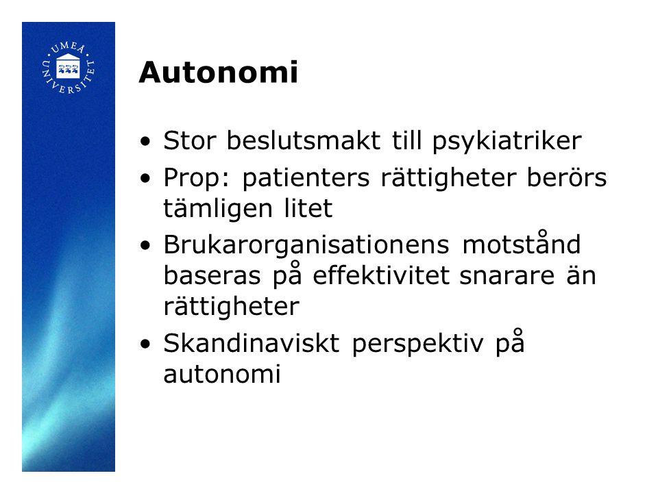 Autonomi •Stor beslutsmakt till psykiatriker •Prop: patienters rättigheter berörs tämligen litet •Brukarorganisationens motstånd baseras på effektivit