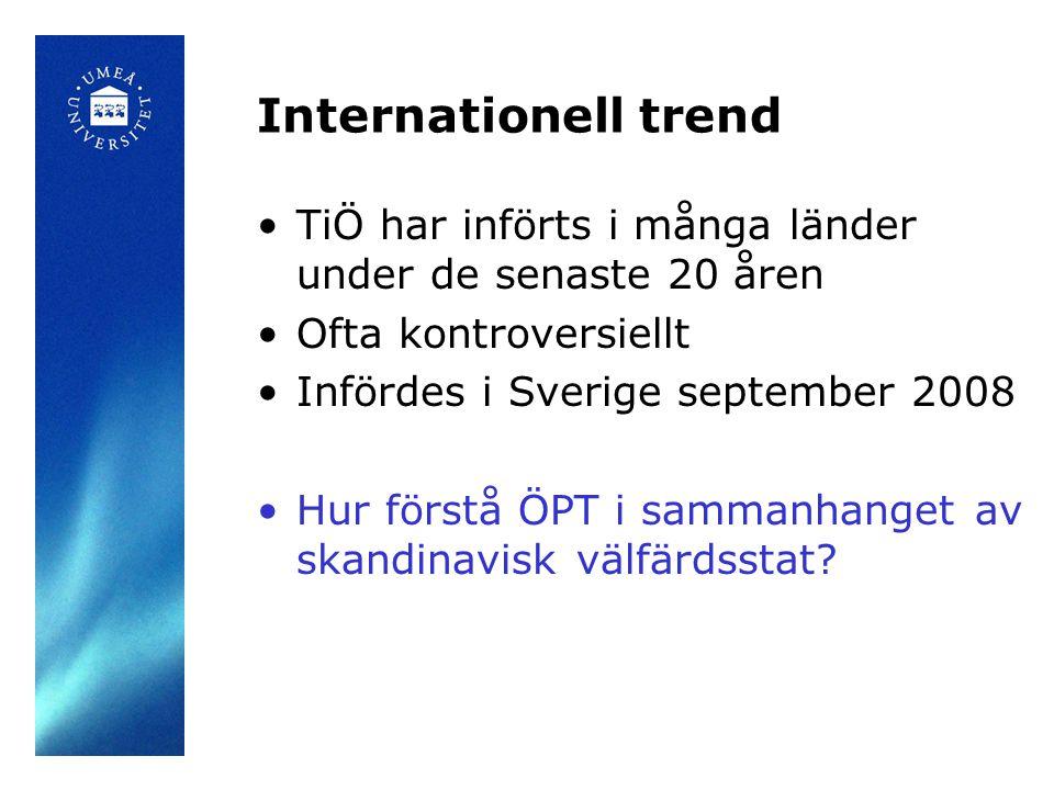 Internationell trend •TiÖ har införts i många länder under de senaste 20 åren •Ofta kontroversiellt •Infördes i Sverige september 2008 •Hur förstå ÖPT