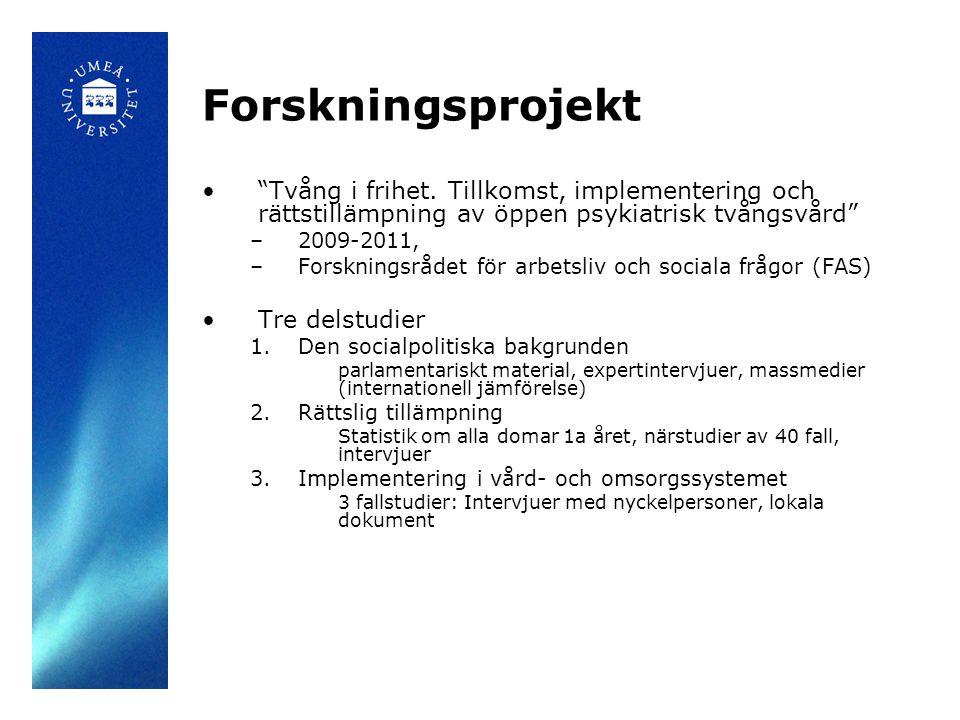 """Forskningsprojekt •""""Tvång i frihet. Tillkomst, implementering och rättstillämpning av öppen psykiatrisk tvångsvård"""" –2009-2011, –Forskningsrådet för a"""