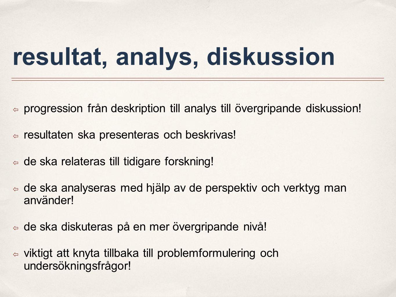 resultat, analys, diskussion ๏ progression från deskription till analys till övergripande diskussion! ๏ resultaten ska presenteras och beskrivas! ๏ de
