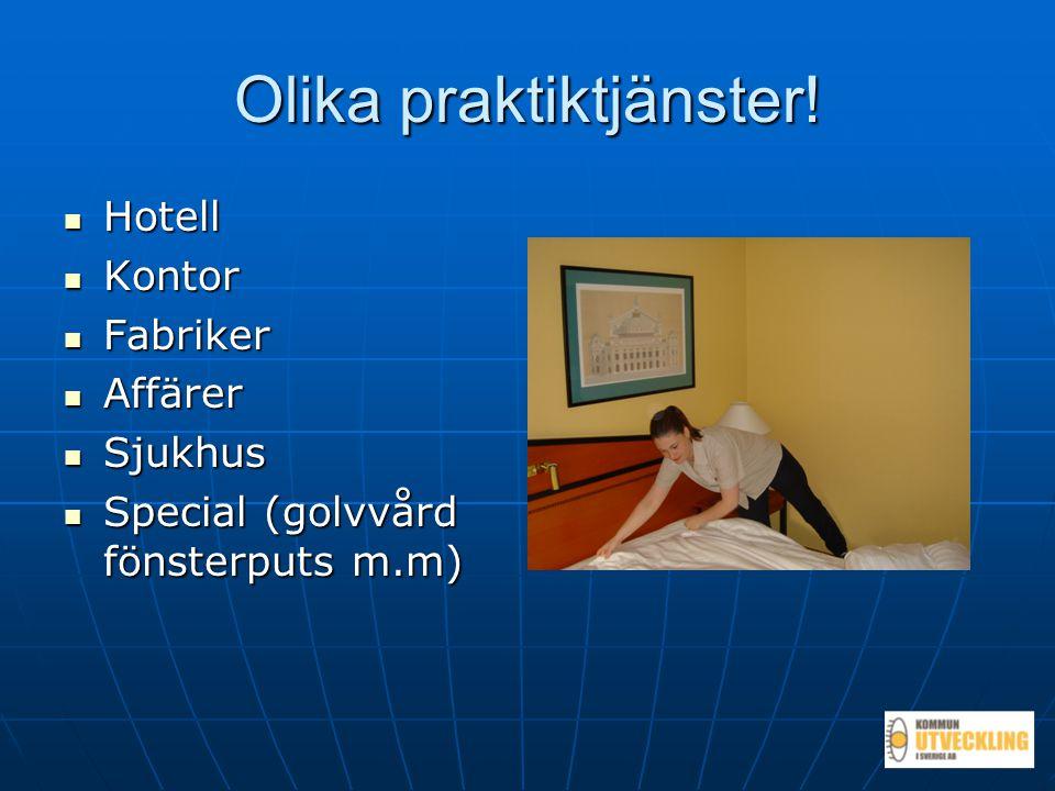 Olika praktiktjänster!  Hotell  Kontor  Fabriker  Affärer  Sjukhus  Special (golvvård fönsterputs m.m)