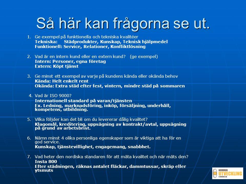Så här kan frågorna se ut. 1.Ge exempel på funktionella och tekniska kvalitéer Tekniska:Städprodukter, Kunskap, Teknisk hjälpmedel Funktionell: Servic