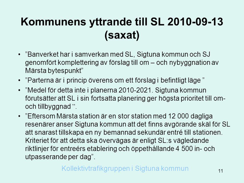 Kommunens yttrande till SL 2010-09-13 (saxat) • Banverket har i samverkan med SL, Sigtuna kommun och SJ genomfört komplettering av förslag till om – och nybyggnation av Märsta bytespunkt • Parterna är i princip överens om ett förslag i befintligt läge • Medel för detta inte i planerna 2010-2021.