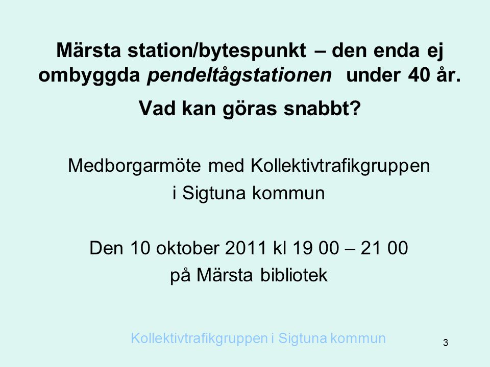 Märsta station/bytespunkt – den enda ej ombyggda pendeltågstationen under 40 år. Vad kan göras snabbt? Medborgarmöte med Kollektivtrafikgruppen i Sigt