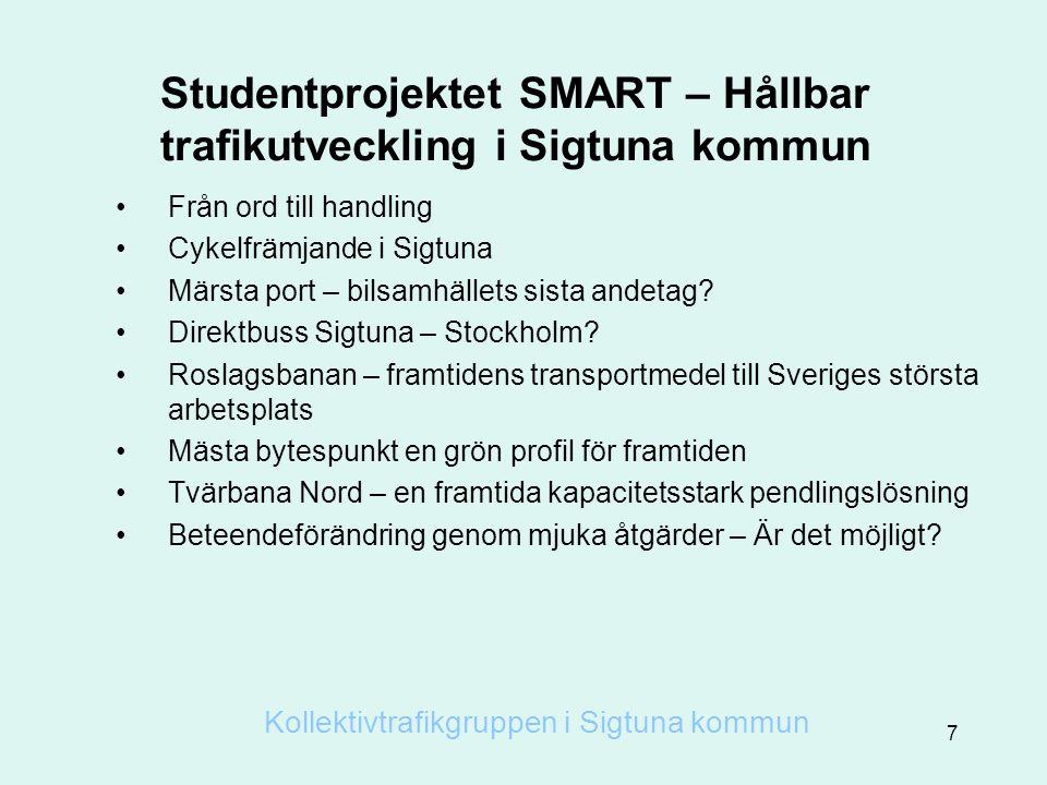 Studentprojektet SMART – Hållbar trafikutveckling i Sigtuna kommun •Från ord till handling •Cykelfrämjande i Sigtuna •Märsta port – bilsamhällets sista andetag.