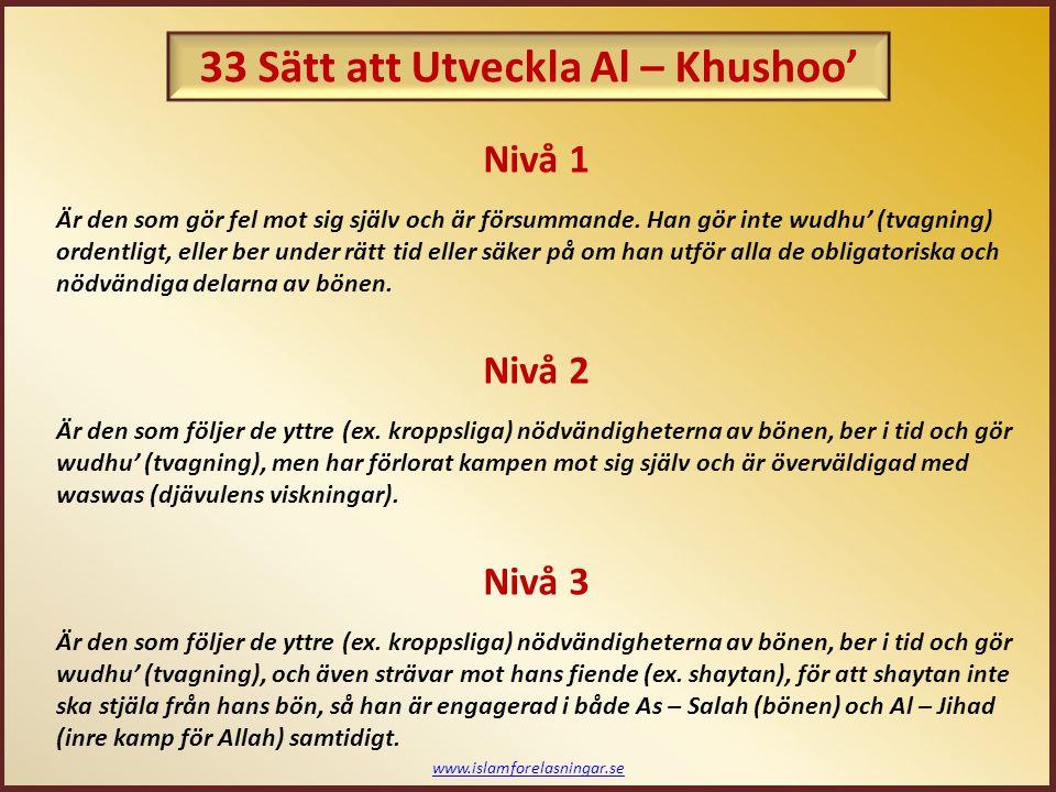 www.islamforelasningar.se Nivå 1 Är den som gör fel mot sig själv och är försummande. Han gör inte wudhu' (tvagning) ordentligt, eller ber under rätt