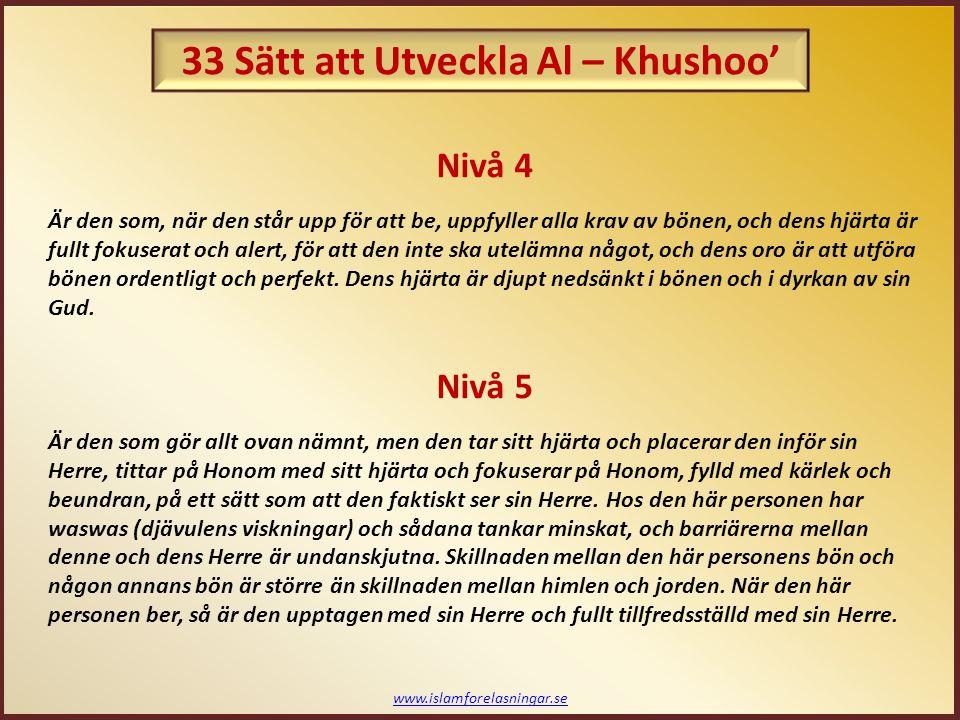 www.islamforelasningar.se Nivå 4 Är den som, när den står upp för att be, uppfyller alla krav av bönen, och dens hjärta är fullt fokuserat och alert,