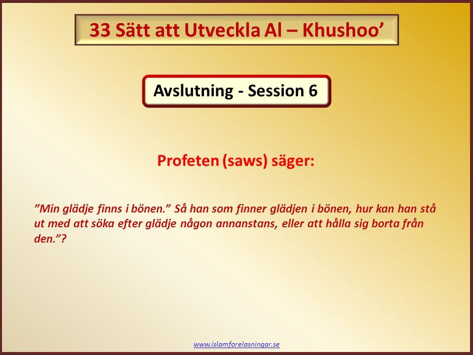 """www.islamforelasningar.se Profeten (saws) säger: """"Min glädje finns i bönen."""" Så han som finner glädjen i bönen, hur kan han stå ut med att söka efter"""