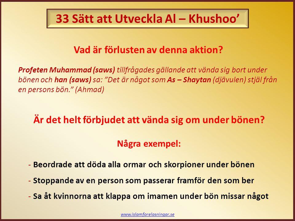 www.islamforelasningar.se Några exempel: - Beordrade att döda alla ormar och skorpioner under bönen - Stoppande av en person som passerar framför den