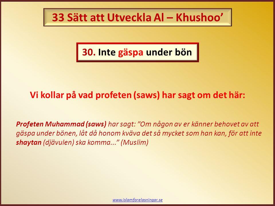"""www.islamforelasningar.se Vi kollar på vad profeten (saws) har sagt om det här: Profeten Muhammad (saws) har sagt: """"Om någon av er känner behovet av a"""
