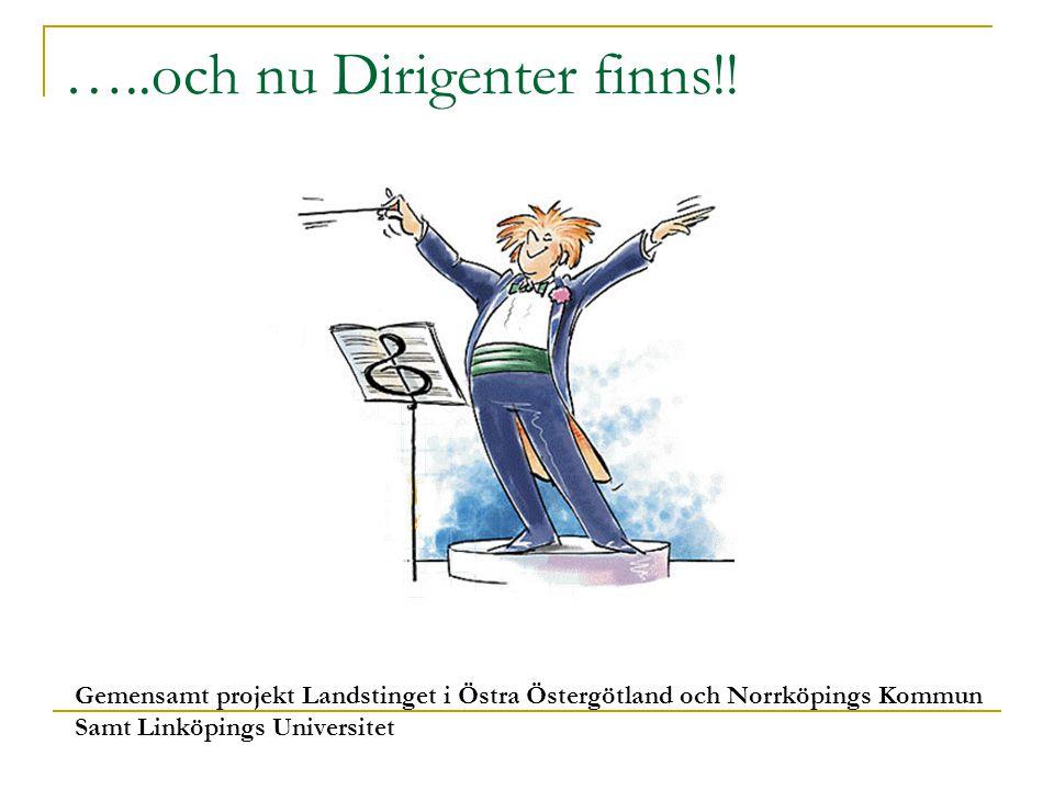 …..och nu Dirigenter finns!! Gemensamt projekt Landstinget i Östra Östergötland och Norrköpings Kommun Samt Linköpings Universitet