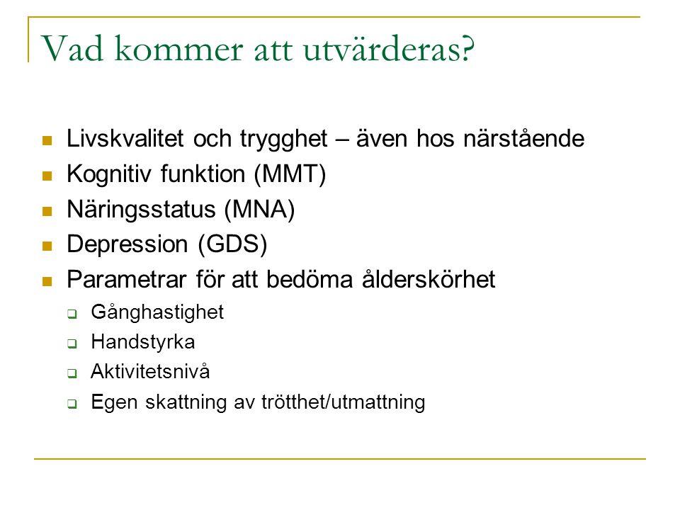 Vad kommer att utvärderas?  Livskvalitet och trygghet – även hos närstående  Kognitiv funktion (MMT)  Näringsstatus (MNA)  Depression (GDS)  Para