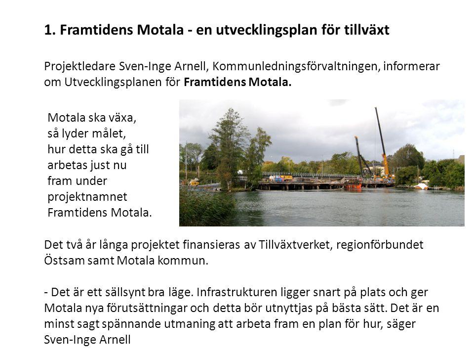 1. Framtidens Motala - en utvecklingsplan för tillväxt Projektledare Sven-Inge Arnell, Kommunledningsförvaltningen, informerar om Utvecklingsplanen fö