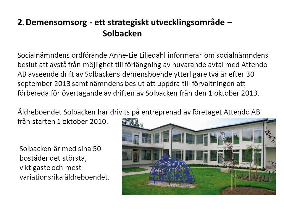 2. Demensomsorg - ett strategiskt utvecklingsområde – Solbacken Socialnämndens ordförande Anne-Lie Liljedahl informerar om socialnämndens beslut att a