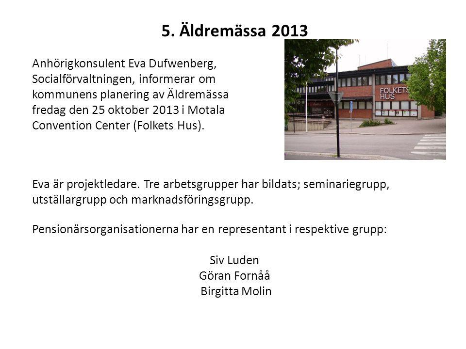 5. Äldremässa 2013 Anhörigkonsulent Eva Dufwenberg, Socialförvaltningen, informerar om kommunens planering av Äldremässa fredag den 25 oktober 2013 i