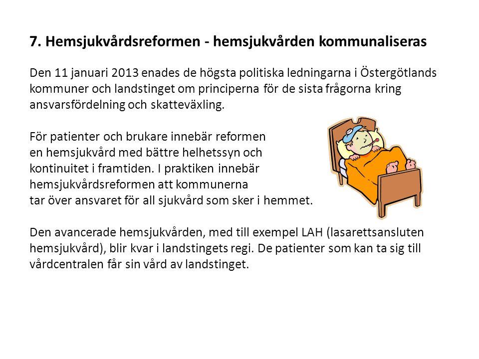 7. Hemsjukvårdsreformen - hemsjukvården kommunaliseras Den 11 januari 2013 enades de högsta politiska ledningarna i Östergötlands kommuner och landsti