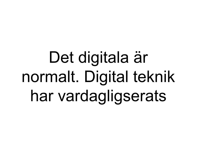 Det digitala är normalt. Digital teknik har vardagligserats