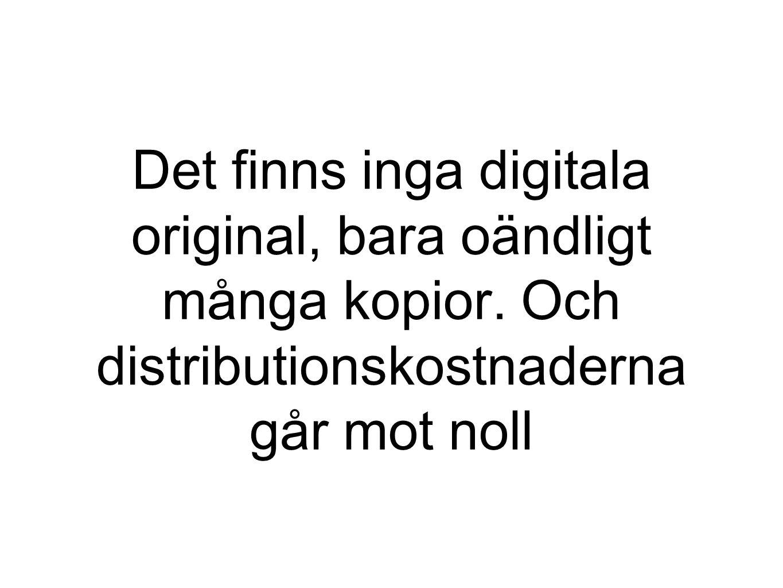 Det finns inga digitala original, bara oändligt många kopior.