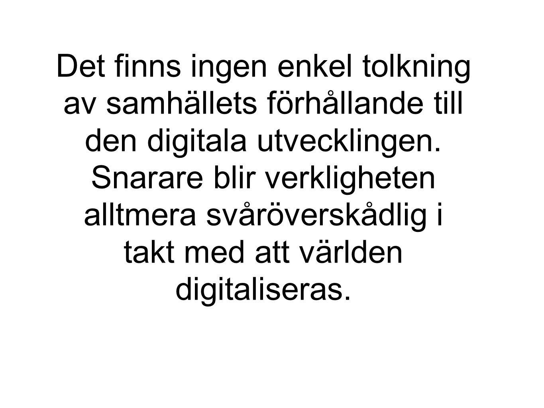 Det finns ingen enkel tolkning av samhällets förhållande till den digitala utvecklingen.