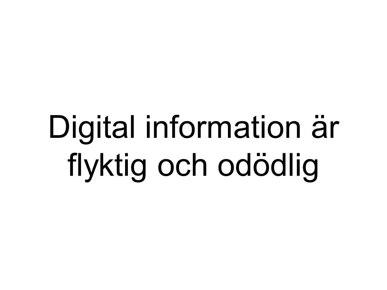 Digital information är flyktig och odödlig