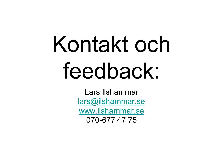 Kontakt och feedback: Lars Ilshammar lars@ilshammar.se www.ilshammar.se 070-677 47 75