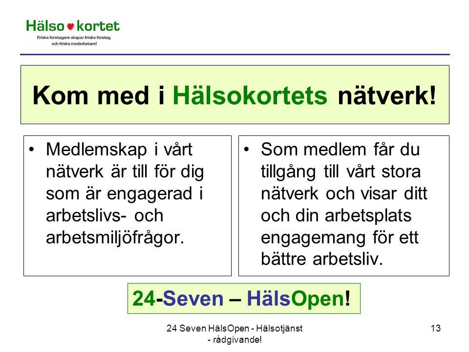 24 Seven HälsOpen - Hälsotjänst - rådgivande. 13 Kom med i Hälsokortets nätverk.