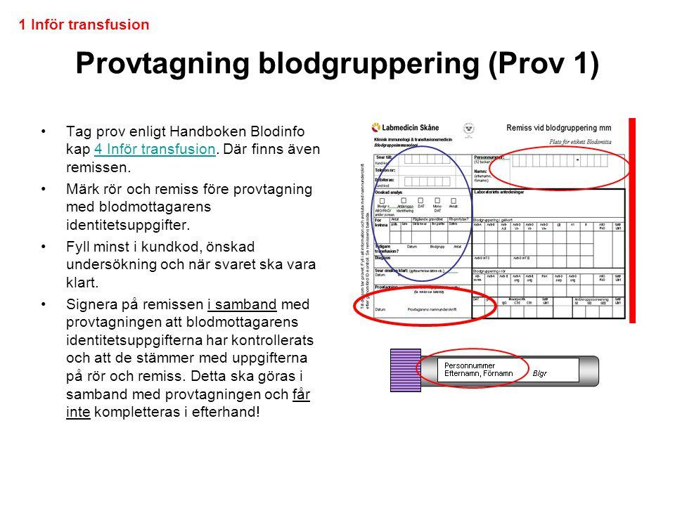 Provtagning blodgruppering (Prov 1) •Tag prov enligt Handboken Blodinfo kap 4 Inför transfusion. Där finns även remissen.4 Inför transfusion •Märk rör