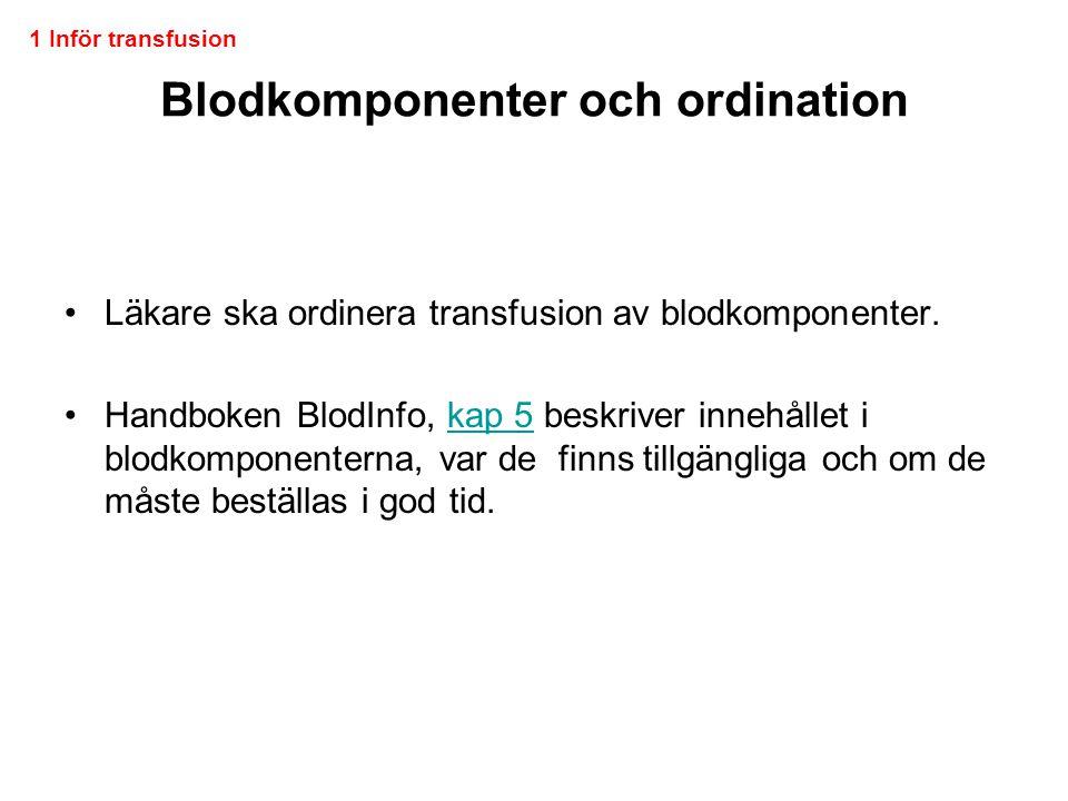 Blodkomponenter och ordination •Läkare ska ordinera transfusion av blodkomponenter. •Handboken BlodInfo, kap 5 beskriver innehållet i blodkomponentern