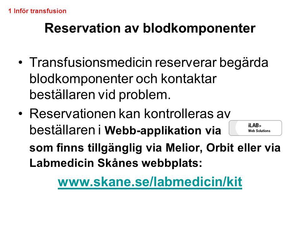 Reservation av blodkomponenter •Transfusionsmedicin reserverar begärda blodkomponenter och kontaktar beställaren vid problem. •Reservationen kan kontr