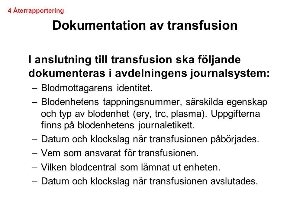 Dokumentation av transfusion I anslutning till transfusion ska följande dokumenteras i avdelningens journalsystem: –Blodmottagarens identitet. –Bloden