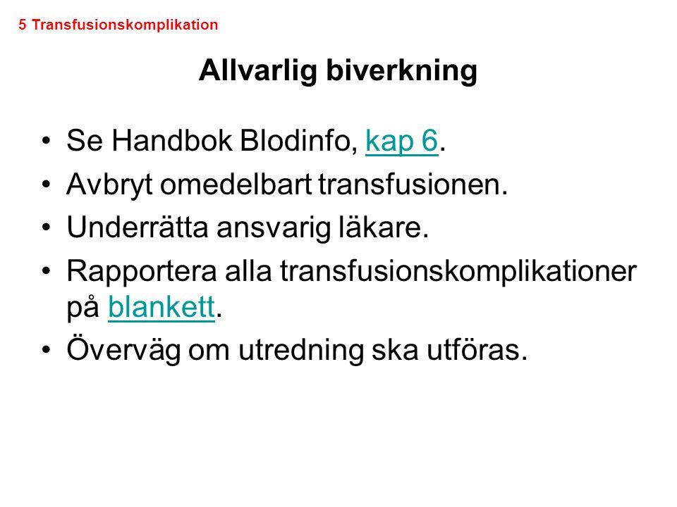 Allvarlig biverkning •Se Handbok Blodinfo, kap 6.kap 6 •Avbryt omedelbart transfusionen. •Underrätta ansvarig läkare. •Rapportera alla transfusionskom
