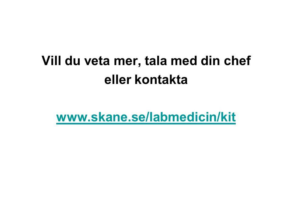 Vill du veta mer, tala med din chef eller kontakta www.skane.se/labmedicin/kit