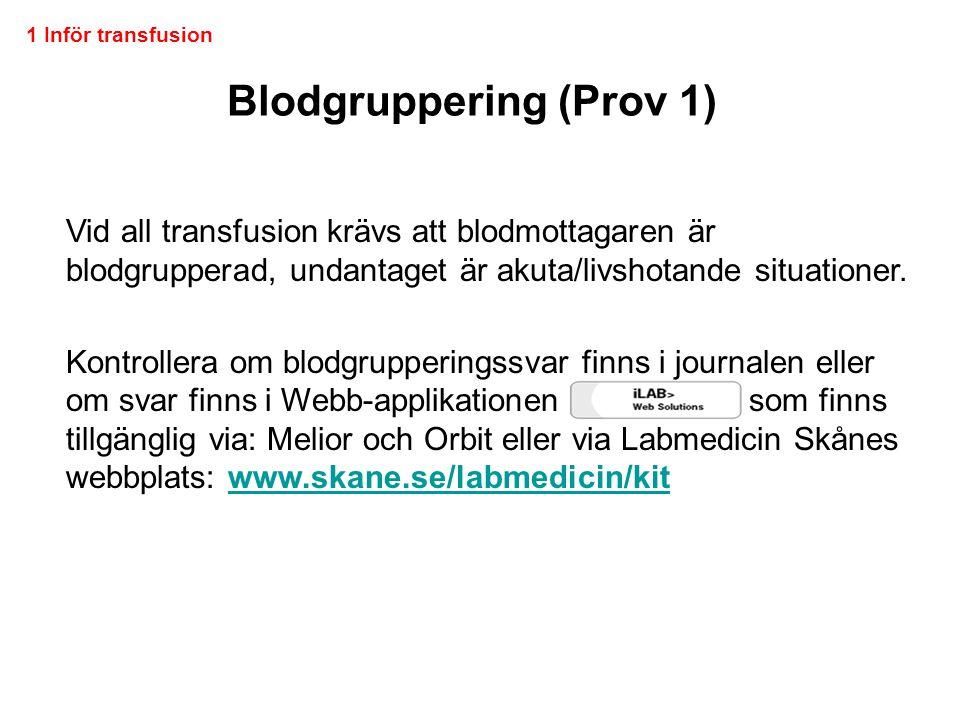 Blodgruppering (Prov 1) Vid all transfusion krävs att blodmottagaren är blodgrupperad, undantaget är akuta/livshotande situationer. Kontrollera om blo