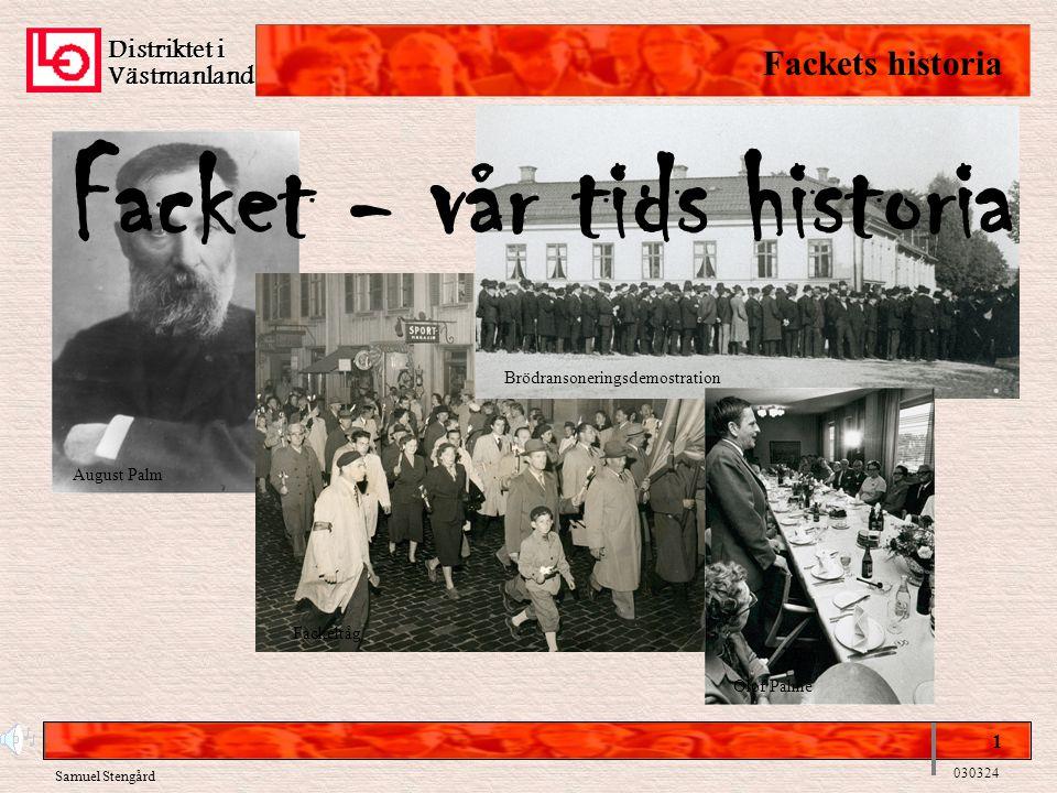 Distriktet i Västmanland Fackets historia 1 030324 Facket - vår tids historia Brödransoneringsdemostration August Palm Olof Palme Fackeltåg Samuel Ste