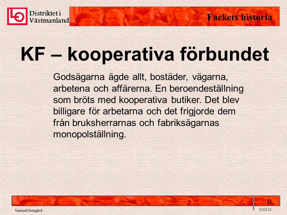 Distriktet i Västmanland Fackets historia 11 030324 Samuel Stengård KF – kooperativa förbundet Godsägarna ägde allt, bostäder, vägarna, arbetena och affärerna.