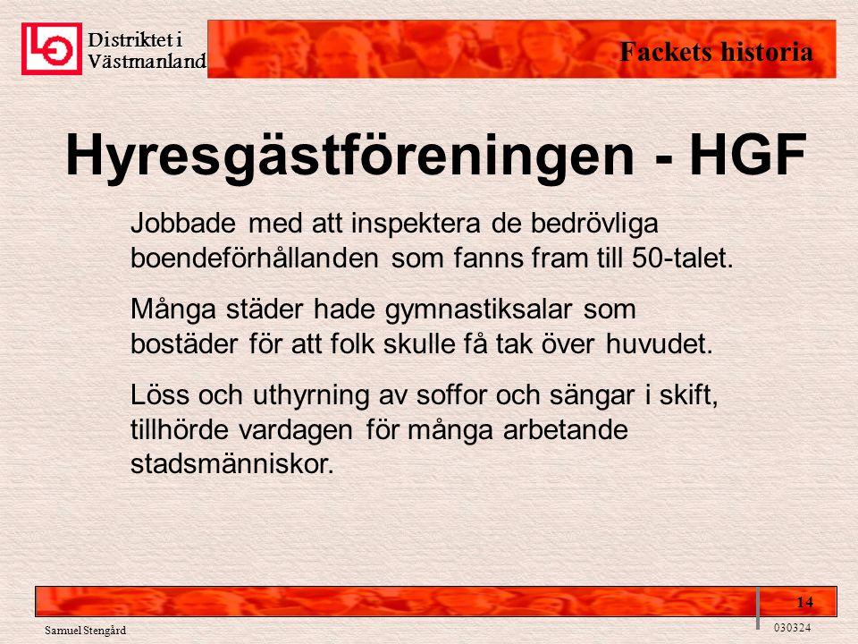 Distriktet i Västmanland Fackets historia 14 030324 Samuel Stengård Hyresgästföreningen - HGF Jobbade med att inspektera de bedrövliga boendeförhållanden som fanns fram till 50-talet.