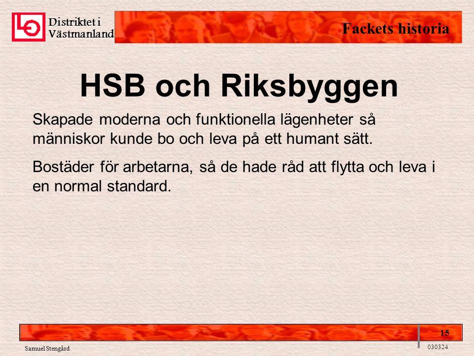 Distriktet i Västmanland Fackets historia 15 030324 Samuel Stengård HSB och Riksbyggen Skapade moderna och funktionella lägenheter så människor kunde bo och leva på ett humant sätt.