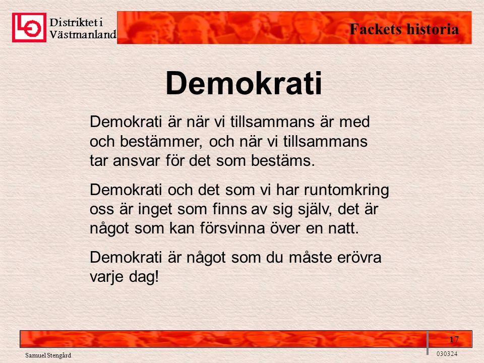 Distriktet i Västmanland Fackets historia 17 030324 Samuel Stengård Demokrati Demokrati är när vi tillsammans är med och bestämmer, och när vi tillsammans tar ansvar för det som bestäms.