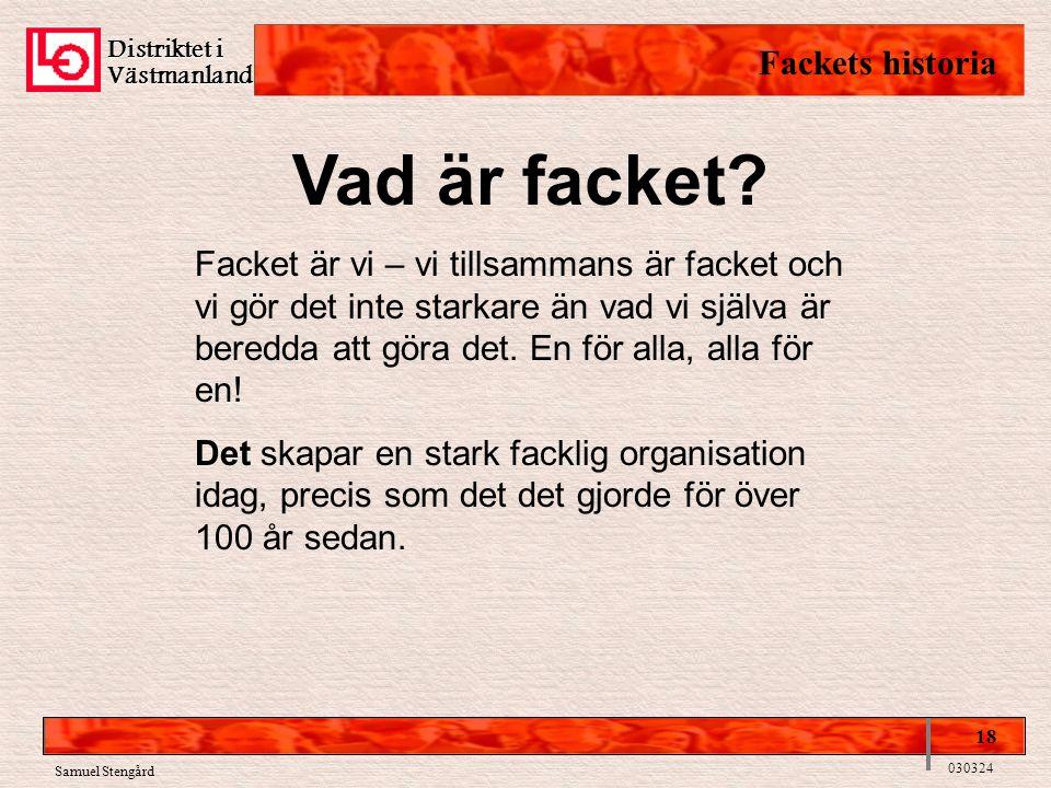 Distriktet i Västmanland Fackets historia 18 030324 Samuel Stengård Vad är facket? Facket är vi – vi tillsammans är facket och vi gör det inte starkar