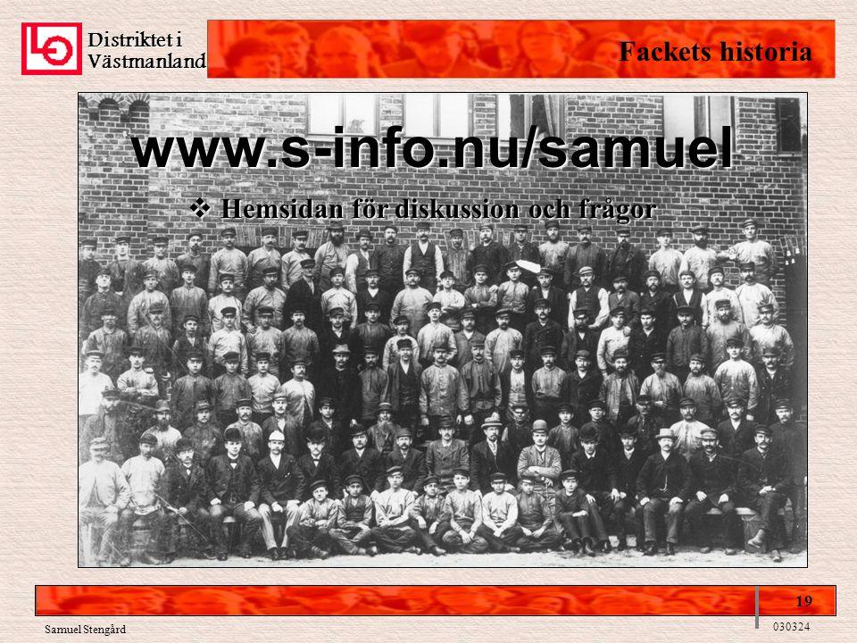Distriktet i Västmanland Fackets historia 19 030324 Samuel Stengård www.s-info.nu/samuel  Hemsidan för diskussion och frågor