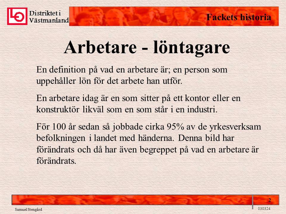 Distriktet i Västmanland Fackets historia 2 030324 Samuel Stengård Arbetare - löntagare En definition på vad en arbetare är; en person som uppehåller lön för det arbete han utför.