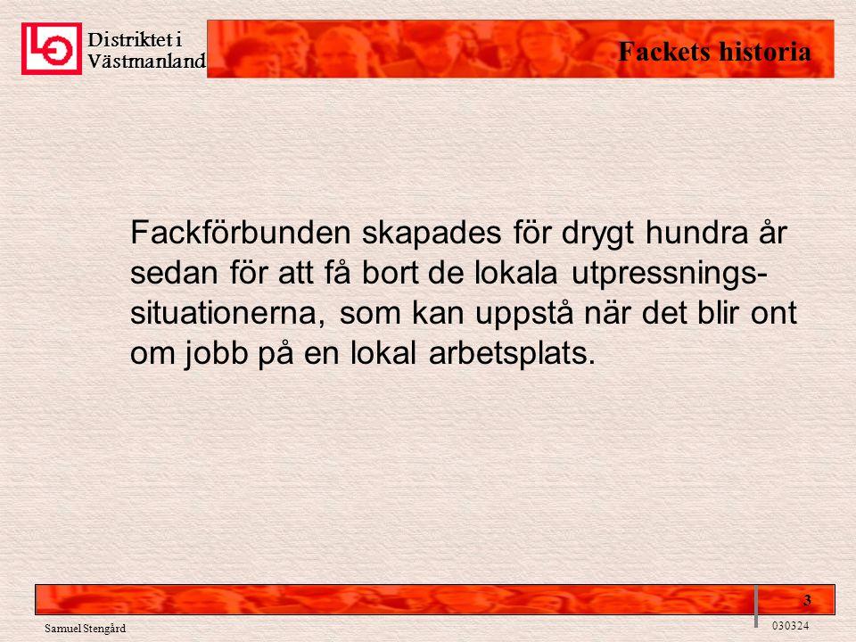 Distriktet i Västmanland Fackets historia 3 030324 Fackförbunden skapades för drygt hundra år sedan för att få bort de lokala utpressnings- situatione