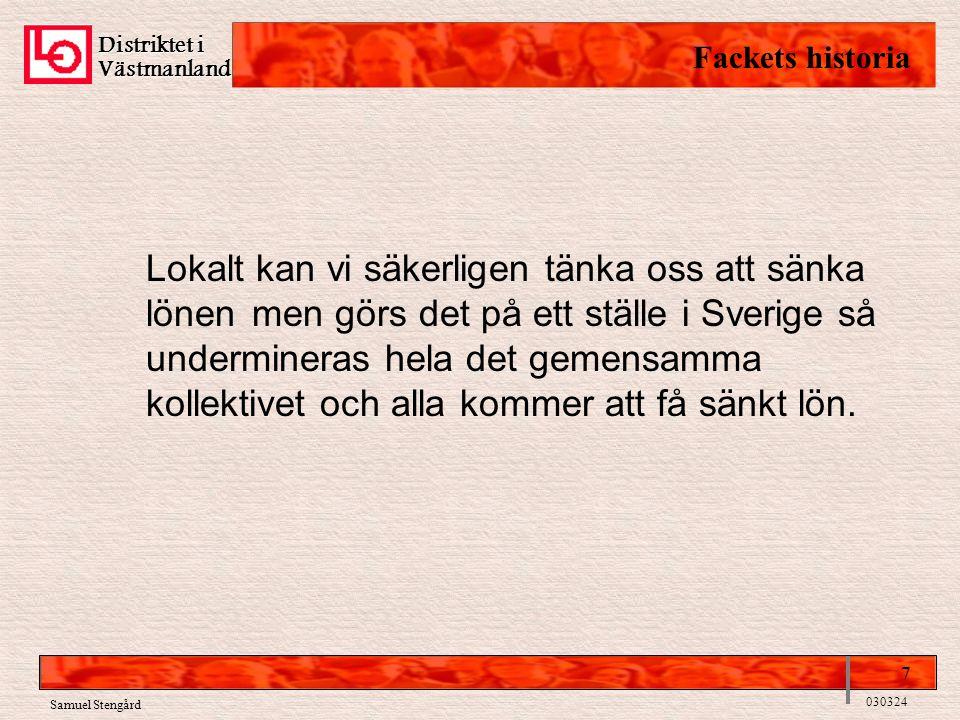 Distriktet i Västmanland Fackets historia 7 030324 Lokalt kan vi säkerligen tänka oss att sänka lönen men görs det på ett ställe i Sverige så undermineras hela det gemensamma kollektivet och alla kommer att få sänkt lön.