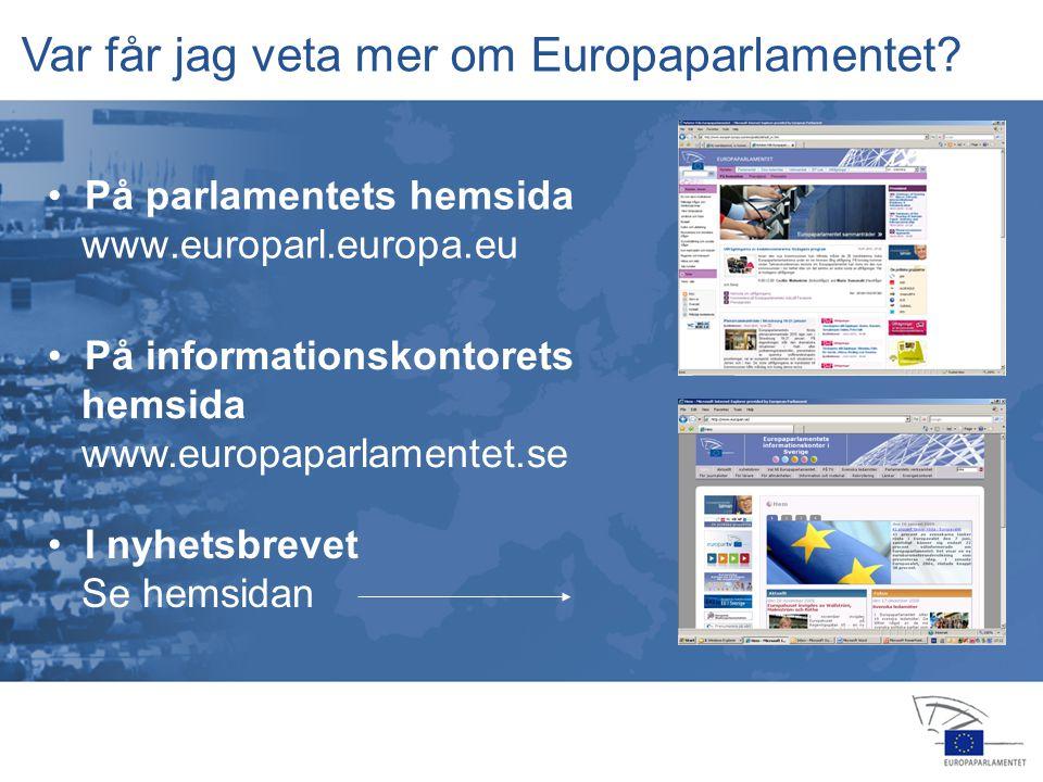 13 jan 2004 14 feb 20064 apr 2006 24 jul 2006 25 jul 2006 22 nov 200516 feb 2006 23 okt 2006 15 nov 2006 12 dec 2006 • På parlamentets hemsida www.europarl.europa.eu Var får jag veta mer om Europaparlamentet.