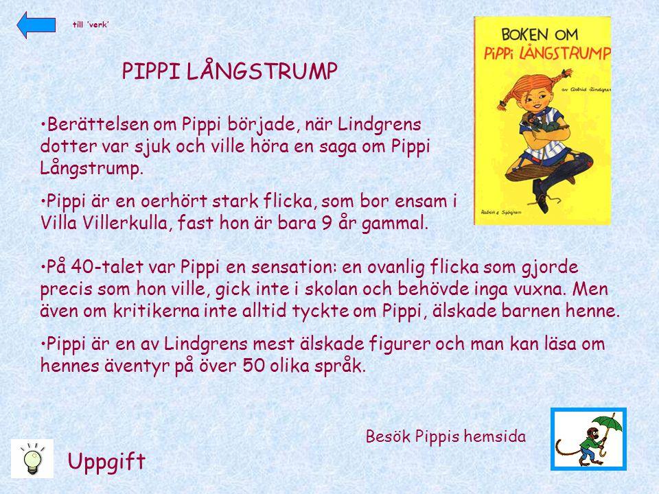 PIPPI LÅNGSTRUMP •Berättelsen om Pippi började, när Lindgrens dotter var sjuk och ville höra en saga om Pippi Långstrump. •Pippi är en oerhört stark f