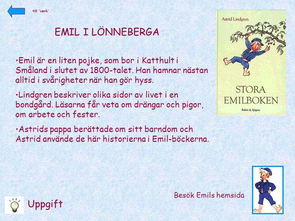 EMIL I LÖNNEBERGA Besök Emils hemsida •Emil är en liten pojke, som bor i Katthult i Småland i slutet av 1800-talet. Han hamnar nästan alltid i svårigh