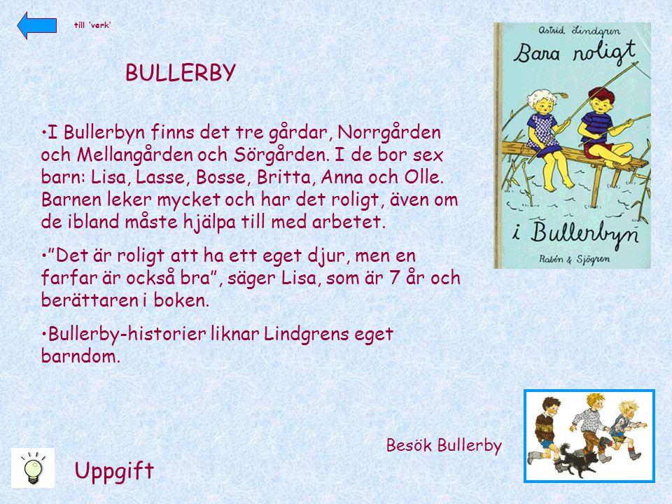 BULLERBY Besök Bullerby •I Bullerbyn finns det tre gårdar, Norrgården och Mellangården och Sörgården. I de bor sex barn: Lisa, Lasse, Bosse, Britta, A