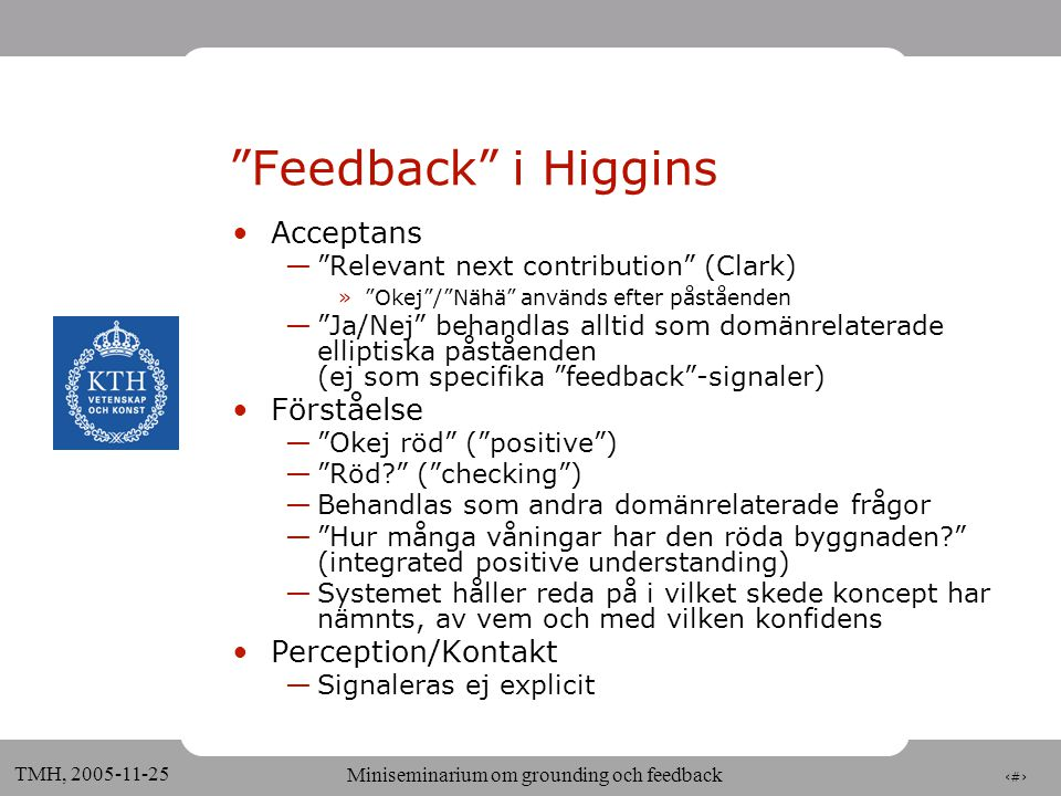 9 TMH, Miniseminarium om grounding och feedback a high late long •Jag förstår.