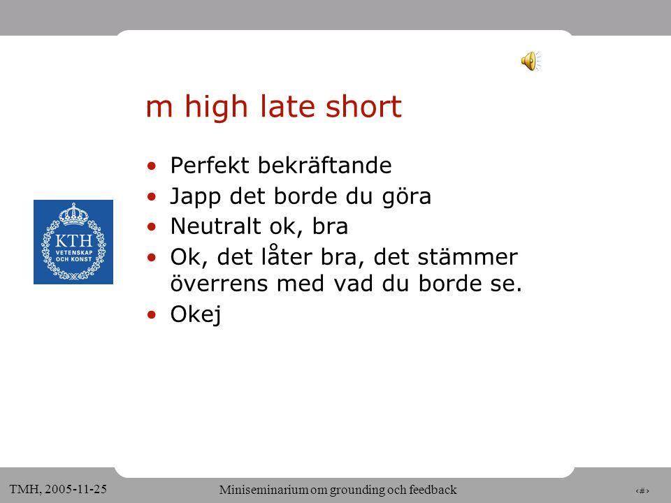 5 TMH, 2005-11-25 Miniseminarium om grounding och feedback Syntes av /m/ och /a/