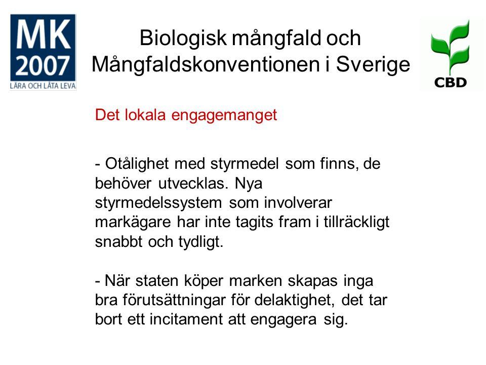 Biologisk mångfald och Mångfaldskonventionen i Sverige Det lokala engagemanget - Otålighet med styrmedel som finns, de behöver utvecklas. Nya styrmede